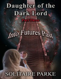 Cover Daughter of the Dark Lord, Part Three, Into Futures Past