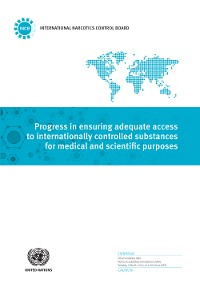 Cover Progress in Ensuring Adequate Access to Internationally Controlled Substances for Medical and Scientific Purposes