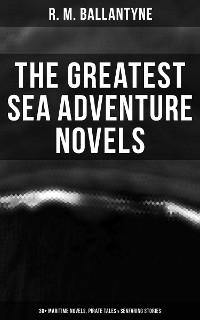 Cover The Greatest Sea Adventure Novels: 30+ Maritime Novels, Pirate Tales & Seafaring Stories