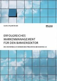 Cover Erfolgreiches Markenmanagement für den Bankensektor. Die Grundregeln der Markenetablierung im Banking 4.0