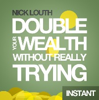 Cover How to Double your Wealth Every 10 Years (Without Really Trying)