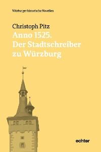 Cover Anno 1525: Der Stadtschreiber zu Würzburg