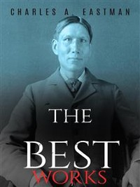 Cover Charles A. Eastman: The Best Works