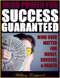 Cover Mind Power for Success Guaranteed - Mind Over Matter for Money, Success & Health