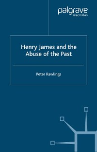 Cover Henry James and the Abuse of the Past
