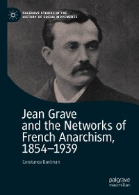 Cover Jean Grave and the Networks of French Anarchism, 1854-1939
