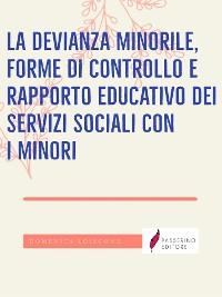 Cover La devianza minorile, forme di controllo e rapporto educativo dei servizi sociali con i minori