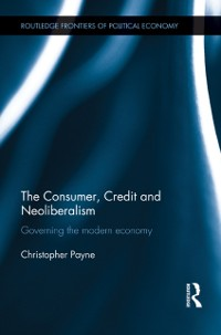 Cover Consumer, Credit and Neoliberalism