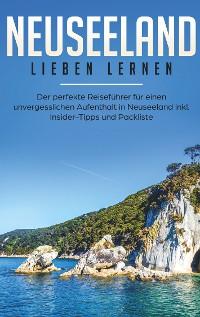 Cover Neuseeland lieben lernen: Der perfekte Reiseführer für einen unvergesslichen Aufenthalt in Neuseeland inkl. Insider-Tipps, Tipps zum Geldsparen und Packliste