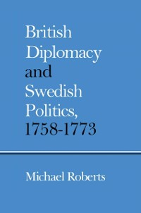 Cover British Diplomacy and Swedish Politics, 1758-1773