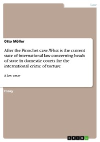 Cover After the Pinochet case. What is the current state of international law concerning heads of state in domestic courts for the international crime of torture