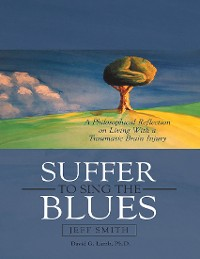 Cover Suffer to Sing the Blues: A Philosophical Reflection On Living With a Traumatic Brain Injury