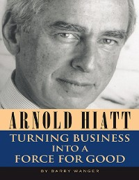Cover Arnold Hiatt: Turning Business Into a Force for Good