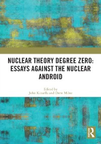 Cover Nuclear Theory Degree Zero: Essays Against the Nuclear Android