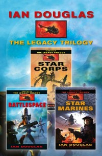 Cover Complete Legacy Trilogy: Star Corps, Battlespace, Star Marines