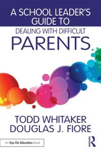 Cover School Leader's Guide to Dealing with Difficult Parents