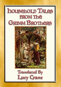 Cover HOUSEHOLD TALES FROM THE GRIMM BROTHERS - 52 Richly Illustrated Fairy Tales