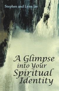 Cover A Glimpse into Your Spiritual Identity