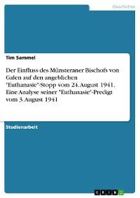 """Cover Der Einfluss des Münsteraner Bischofs von Galen auf den angeblichen """"Euthanasie""""-Stopp vom 24. August 1941. Eine Analyse seiner """"Euthanasie""""-Predigt vom 3. August 1941"""