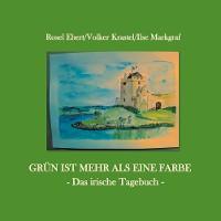 Cover Grün ist mehr als eine Farbe - Das irische Tagebuch