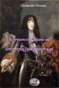 Cover Die Prinzen von Orleans und deren letztes Familienoberhaupt