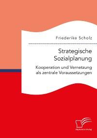 Cover Strategische Sozialplanung: Kooperation und Vernetzung als zentrale Voraussetzungen