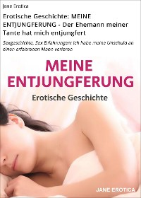 Cover Erotische Geschichte: MEINE ENTJUNGFERUNG - Der Ehemann meiner Tante hat mich entjungfert