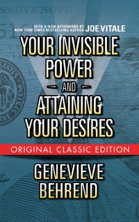 Cover Your Invisible Power  and Attaining Your Desires (Original Classic Edition)