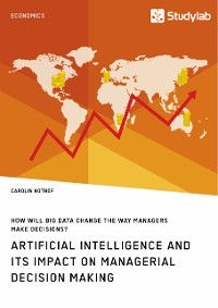Cover How will Big Data change the way managers make decisions? Artificial intelligence and its impact on managerial decision making