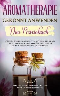 Cover Aromatherapie gekonnt anwenden - Das Praxisbuch
