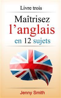 Cover Maîtrisez l'anglais en 12 sujets: Livre trois