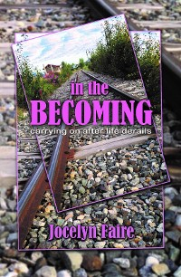 Cover In the Becoming: carrying on after life derails