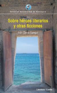 Cover Sobre héroes literarios y otras ficciones