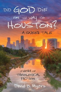 Cover Did God Die on the Way to Houston? A Queer Tale