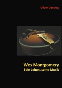 Cover Wes Montgomery - Sein Leben, seine Musik