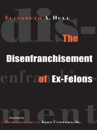 Cover The Disenfranchisement of Ex-Felons