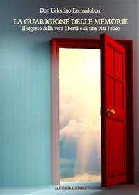 Cover La guarigione delle memorie. Il segreto della vera libertà e di una vita felice