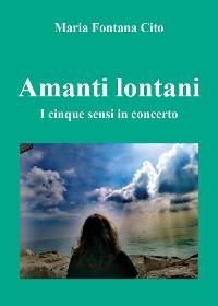 Cover Amanti lontani. I cinque sensi in concerto