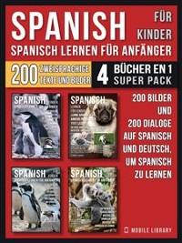 Cover Spanisch Für Kinder - Spanisch Lernen Für Anfänger (4 Bücher in 1 Super Pack)