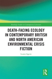 Cover Death-Facing Ecology in Contemporary British and North American Environmental Crisis Fiction
