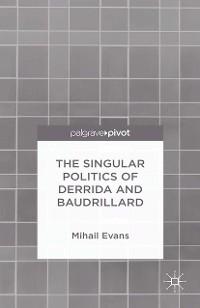 Cover The Singular Politics of Derrida and Baudrillard