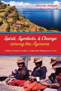 Cover Spirit, Symbols, and Change among the Aymara