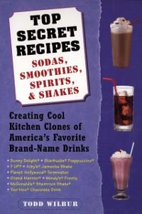 Cover Top Secret Recipes--Sodas, Smoothies, Spirits, & Shakes