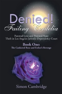 Cover Denied! Failing Cordelia: Parental Love and Parental-State Theft in Los Angeles Juvenile Dependency Court