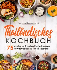 Cover Thailändisches Kochbuch - 75 exotische & authentische Rezepte für Urlaubsfeeling wie in Thailand
