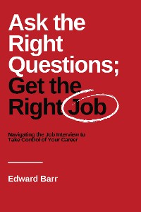 Cover Ask the Right Questions; Get the Right Job
