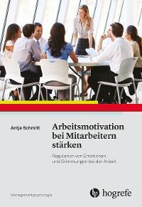 Cover Arbeitsmotivation bei Mitarbeitern stärken