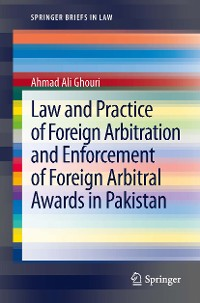 Cover Law and Practice of Foreign Arbitration and Enforcement of Foreign Arbitral Awards in Pakistan