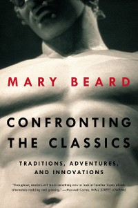Cover Confronting the Classics: Traditions, Adventures, and Innovations
