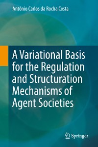 Cover A Variational Basis for the Regulation and Structuration Mechanisms of Agent Societies